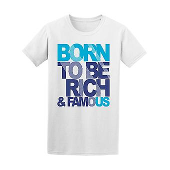 Born To Be Rich And Famous Men's Tee - Image by Shutterstock