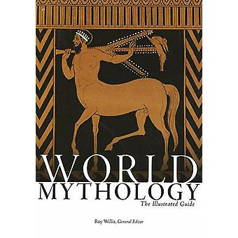 World Mythology - The Illustrated Guide by Roy Willis - Robert Walter
