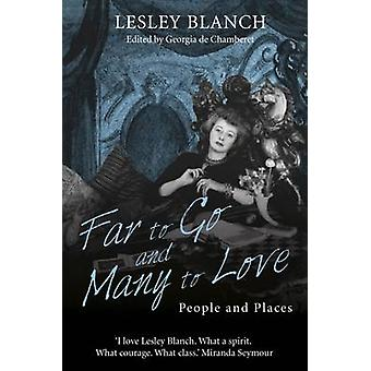 Far to Go and Many to Love - People and Places by Lesley Blanch - Geor