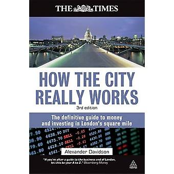 How the City Really Works - The Definitive Guide to Money and Investin