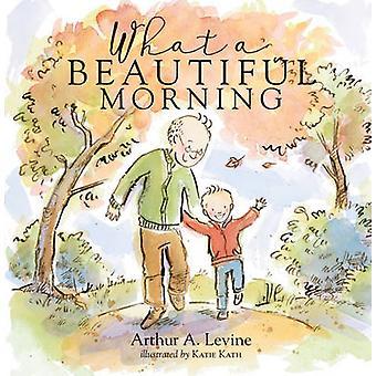 Vad en vacker morgon av Arthur Levine - Katie Kath - 978076245906