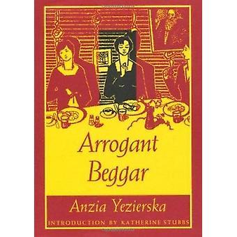 Arrogante Bettler von Anzia Yezierska - Katherine Stubbs - V. Whittaker