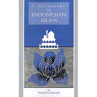 A Dictionary of Indonesian Islam by Howard M. Federspiel - 9780896801