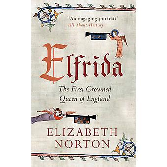 Elfrida - The First Crowned Queen of England by Elizabeth Norton - 978