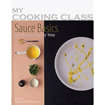 Sauce Basics - 82 Recipes Step-by-step by Keda Black - Frederic Lucano