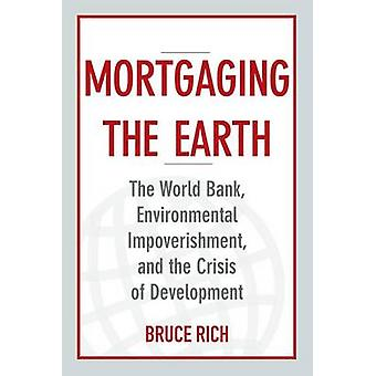Mortgaging the Earth - The World Bank - Environmental Impoverishment -
