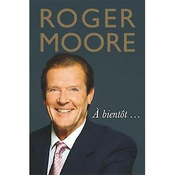 Roger Moore - A bientot... by Roger Moore - 9781782438618 Book