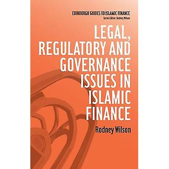Legal Regulatory and Governance Issues in Islamic Finance by Rodney Wilson