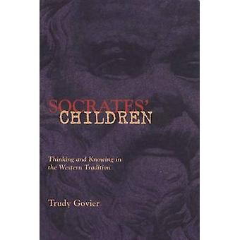 Socrates' Children - Thinking and Knowing in the Western Tradition by
