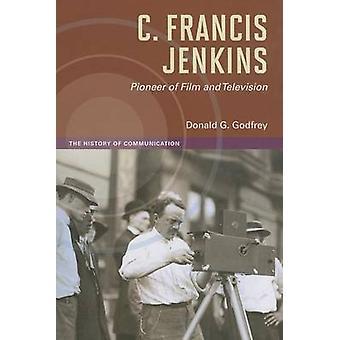 C. Francis Jenkins - pionero del cine y la televisión por Donald G. Godfr