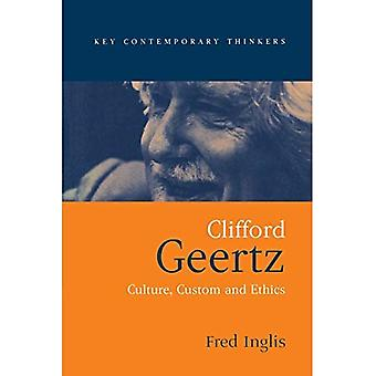 Clifford Geertz: Culture, Custom and Ethics (Key Contemporary Thinkers)