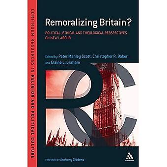 Remoralizing Bretagne?: Perspectives sociales, éthiques et théologiques sur New Labour (Continuum Studies in Religion & Culture politique)
