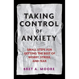 Taking Control of Anxiety: Small Steps for Getting the Best of Worry, Stress, and Fear (APA Lifetools: Books for...