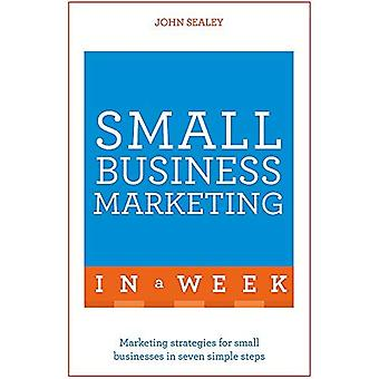 Small Business Marketing In A Week: Marketing Strategies For Small Businesses In Seven Simple Steps (Teach Yourself)