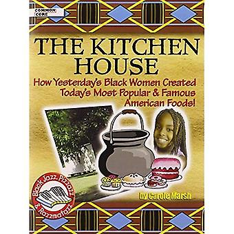 Kitchen House: How Yesterday's Black Women Created Today's Most Popular & Famous (Black Jazz, Pizzazz, and Razzmatazz)