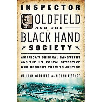 Inspector Oldfield and the Black Hand Society: America's Original Gangsters� and the U.S. Postal Detective Who Brought Them to Justice