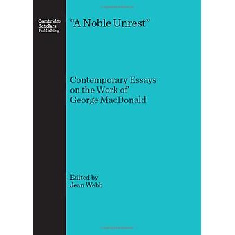 A Noble Unrest - Contemporary Essays on the Work of George MacDonald b
