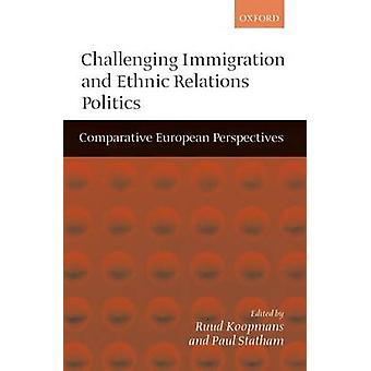 Challenging Immigration and Ethnic Relations Politics  Comparative European Perspectives by Koopmans & Ruud