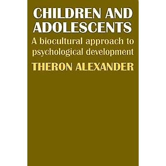 Children and Adolescents A Biocultural Approach to Psychological Development by Alexander & Theron