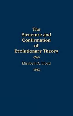 The Structure and Confirmation of Evolutionary Theory by Lloyd & Elisabeth Anne