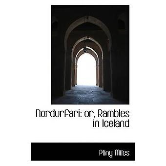 Nordurfari or Rambles in Iceland by Miles & Pliny