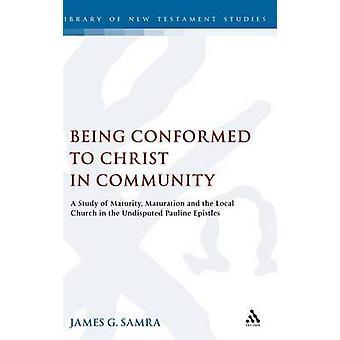 Wird gemäß den Christus in Gemeinschaft A Studie der Reife Reifung und die Kirche vor Ort in die unbestrittene Paulusbriefe von Samra & James G.
