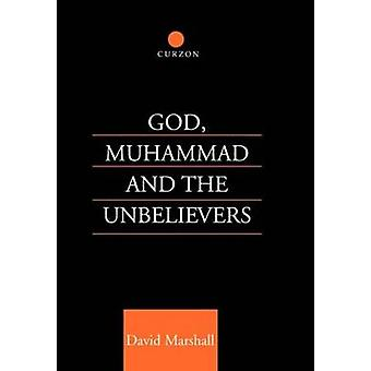 God Muhammad and the Unbelievers A Quranic Study by Marshall & David