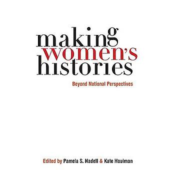 Making Womens Histories Beyond National Perspectives by Nadell & Pamela S.
