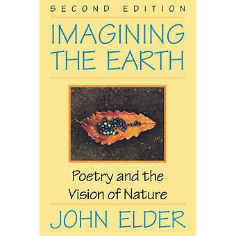 Imagining the Earth Poetry and the Vision of Nature 2nd Ed. by Elder & John