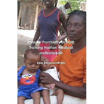 Ramp psychiatrie in Haïti opleiding Haïtiaanse medische professionals door Ravenscroft & MD & Kent