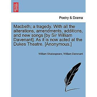 Macbeth a tragedy. With all the alterations amendments additions and new songs by Sir William Davenant. As it is now acted at the Dukes Theatre. Anonymous. by Shakespeare & William