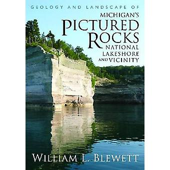 Geology and Landscape of Michigans Pictured Rocks National Lakeshore and Vicinity by Blewett & William L