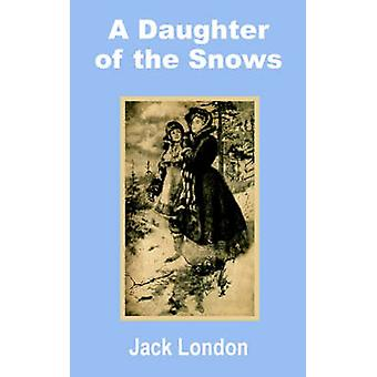 Daughter of the Snows A by London & Jack