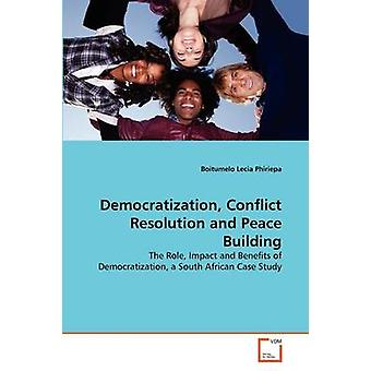 Democratization Conflict Resolution and Peace Building by Phiriepa & Boitumelo Lecia