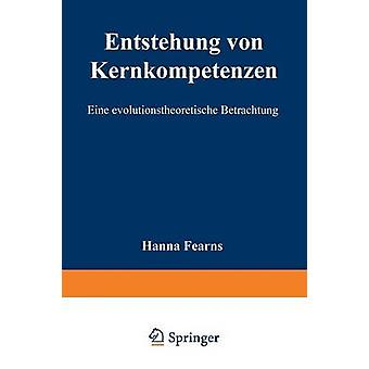 Entstehung von Kernkompetenzen  Eine evolutionstheoretische Betrachtung by Fearns & Hanna