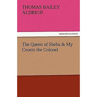 The Queen of Sheba  My Cousin the Colonel by Aldrich & Thomas Bailey