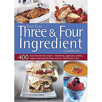 Best Ever Three & Four Ingredient Cookbook: 400 Fuss-Free and Fast Recipes - Breakfasts, Appetizers, Lunches,...