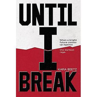 Until I Break by Kara Bietz - 9780807574409 Book