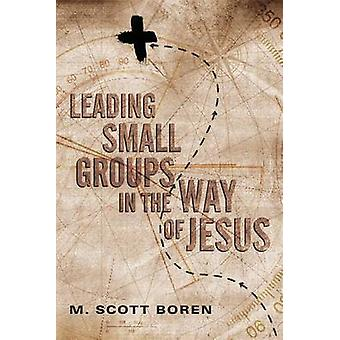 Leading Small Groups in the Way of Jesus by M Scott Boren - Milton S