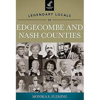 Legendary Locals of Edgecombe and Nash Counties by Monika S Fleming -