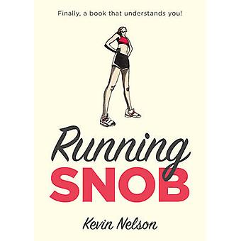 Running Snob by Kevin Nelson - 9781493026241 Book
