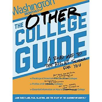 The Other College Guide - A Roadmap to the Right School for You by Pau