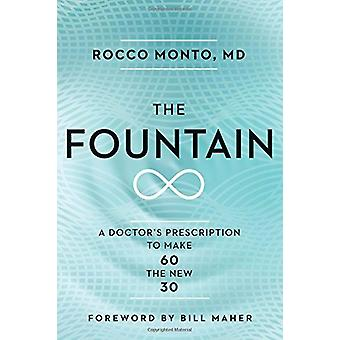 The Fountain - A Doctor's Prescription to Make 60 the New 30 by Dr Roc