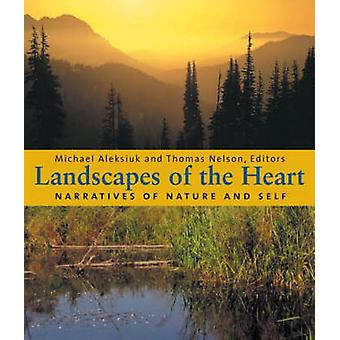 Landscapes of the Heart - Narratives of Nature and Self by Michael Ale