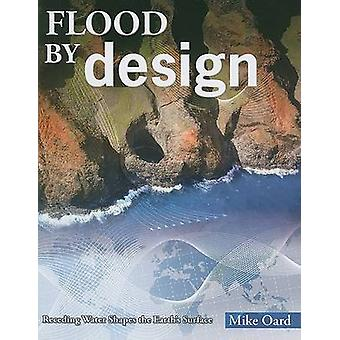 Flood by Design - Receding Water Shapes the Earth's Surface by Mike Oa
