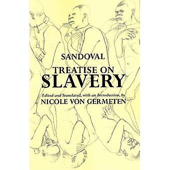 Treatise on Slavery  Selections from De Instauranda Aethiopum Salute by Alonso De Sandoval & Translated by Nicole Von Germeten