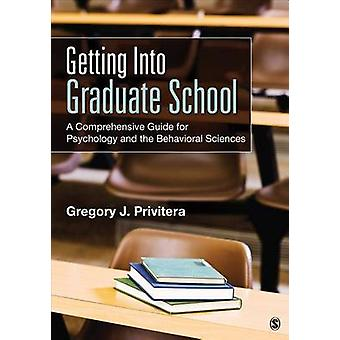 Getting Into Graduate School A Comprehensive Guide for Psychology and the Behavioral Sciences by Privitera & Gregory J.
