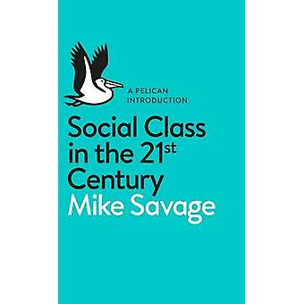 Social Class in the 21st Century by Mike Savage - 9780241004227 Book