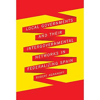 Local Governments and Their Intergovernmental Networks in Federalizin