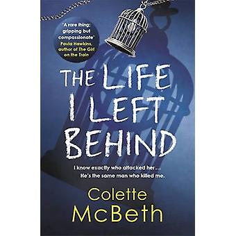 The Life I Left Behind by Colette McBeth - 9781472205995 Book